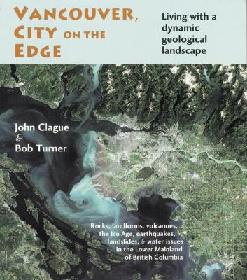 Vancouver, City on the Edge: Living with a Dynamic Geological Landscape, CLAUGE, J. J.; FRANKLIN, Richard; TURNER, Bob