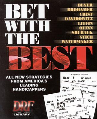 Bet With the Best: Expert Strategies from America's Leading Handicappers (Drf Handicapping Library), Beyer, Andrew; Davidowitz, Steve; Quinn, James; Brohamer, Tom