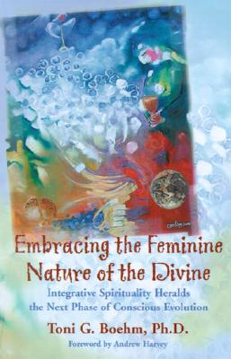 Image for Embracing the Feminine Nature of the Divine: Integrative Spirituality Heralds the Next Phase of Conscious Evolution