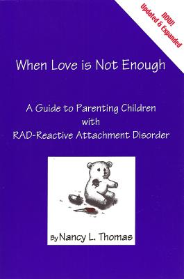 When Love Is Not Enough: A Guide to Parenting With RAD-Reactive Attachment Disorder, Thomas, Nancy
