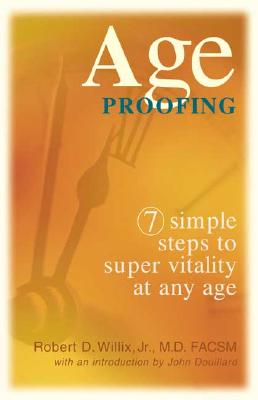 Image for Age Proofing: 7 Simple Steps to Super Vitality at Any Age