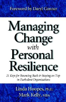 Image for Managing Change with Personal Resilience: 21 Keys for Bouncing Back & Staying on Top in Turbulent Organizations
