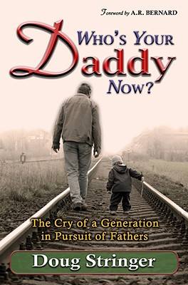 Who's Your Daddy Now?: The Cry of a Generation in Pursuit of Fathers, DOUG STRINGER