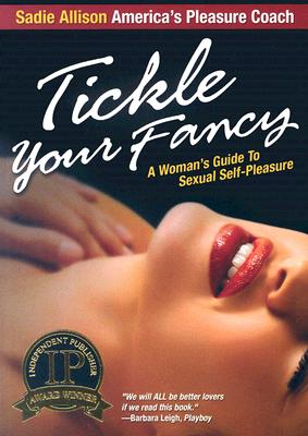 Image for TICKLE YOUR FANCY : A WOMAN'S GUIDE TO SEXUAL SELF - PLEASURE