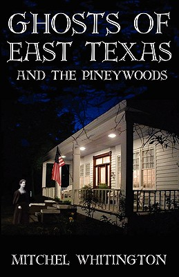 Image for Ghosts of East Texas and the Pineywoods