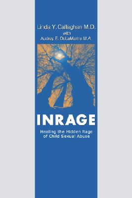 Inrage: Healing the Hidden Rage of Child Sexual Abuse, Linda Y. Callaghan