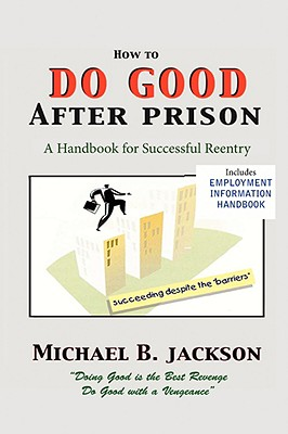 Image for How to Do Good After Prison: A Handbook for Successful Reentry (w/ Employment Information Handbook)