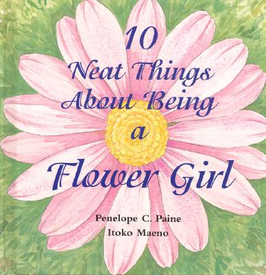 Image for 10 Neat Things about Being a Flower Girl
