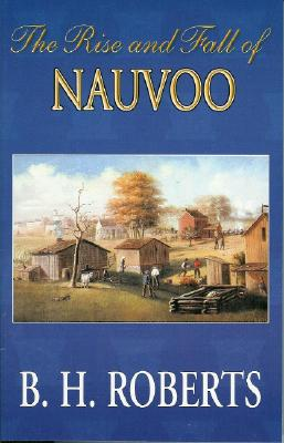 The Rise and Fall of Nauvoo, B. H. ROBERTS