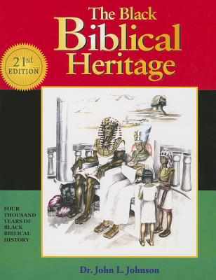 The Black Biblical Heritage: Four Thousand Years of Black Biblical History, Johnson, John L.