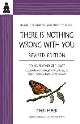 There Is Nothing Wrong With You : Regardless of What You Were Taught to Believe, CHERI HUBER