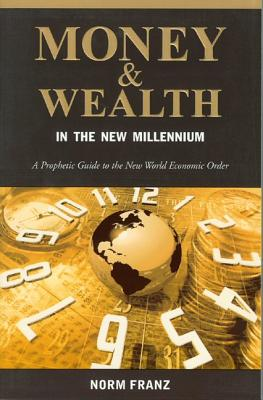 Image for Money & Wealth in the New Millennium: A Prophetic Guide to the New World Economic Order