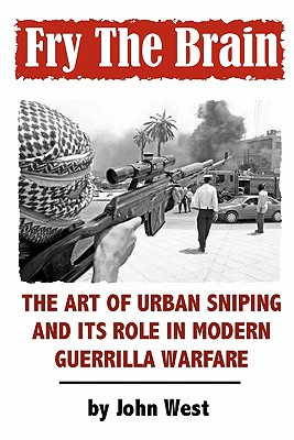 Image for Fry The Brain: The Art of Urban Sniping and its Role in Modern Guerrilla Warfare