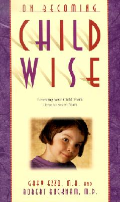 On Becoming Childwise: Parenting Your Child from 3-7 Years, Ezzo, Gary
