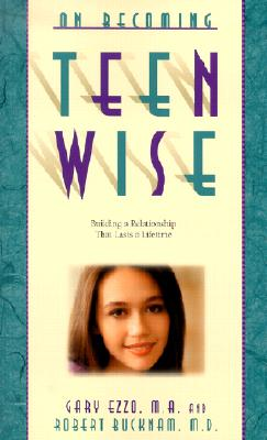 On Becoming Teen Wise: Building a Relationship That Lasts a Lifetime, Ezzo, Gary; Robert Bucknam