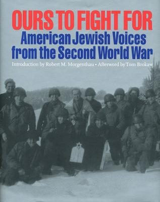 Ours To Fight For: American Jewish Voices from the Second World War, Bonnie Gurewitsch (Author), William L O'Neill (Author), Jay M Eidelman (Editor), Robert M. Morgenthau (Introduction), Tom Brokaw (Afterword)