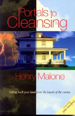 Portals to Cleansing: Taking Back Your Land From the Hands of the Enemy, Henry Malone