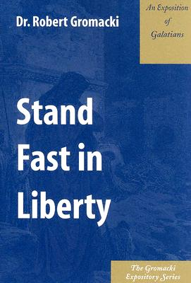 Image for Stand Fast in Liberty : An Exposition of Galatians