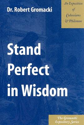 Image for Stand Perfect in Wisdom : An Exposition of Colossians & Philemon