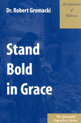 Image for Stand Bold in Grace : An Exposition of Hebrews