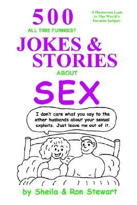 500 All Time Funniest Jokes & Stories about Sex, Ron Stewart; Sheila Stewart