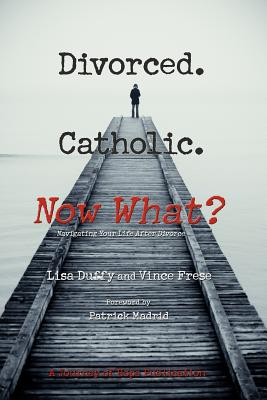 Image for Divorced. Catholic. Now What?