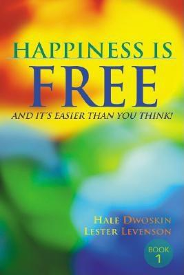 Happiness Is Free: And It's Easier Than You Think!, Levenson, Hale Dwoskin; Lester