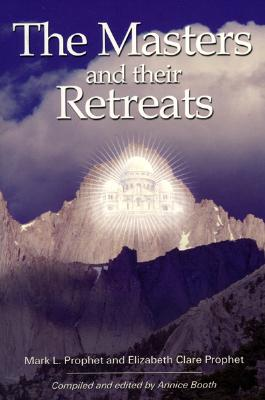 The Masters and Their Retreats, Prophet, Mark L.; Booth, Annice; Prophet, Elizabeth Clare