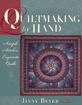 Quiltmaking by Hand: Simple Stitches, Exquisite Quilts, Beyer, Jinny
