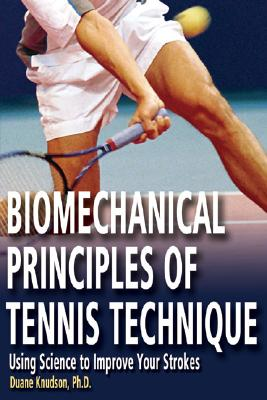 Biomechanical Principles of Tennis Technique: Using Science to Improve Your Strokes, Knudson, Duane Ph.D.