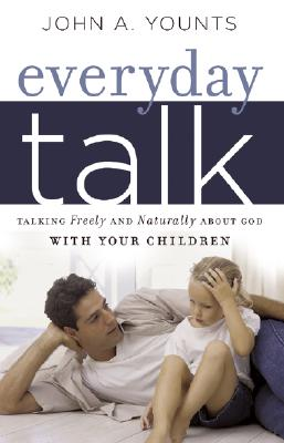 Everyday Talk: Talking Freely and Naturally about God with Your Children, John Younts