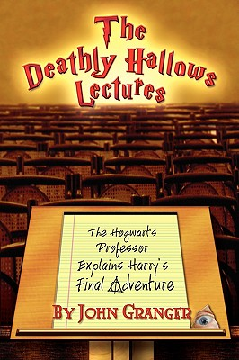 Image for The Deathly Hallows Lectures: The Hogwarts Professor Explains the Final Harry Potter Adventure