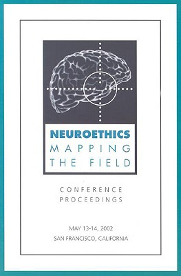 Neuroethics: Mapping the Field: Conference Proceedings May 13-14, 2002, San Francisco, California, Charles A. Dana Foundation
