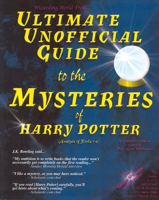 Image for WIZARDING WORLD PRESS' ULTIMATE UNOFFICIAL GUIDE TO THE MYSTERIES OF HARRY POTTER (ANALYSIS OF BOOKS 1-4)