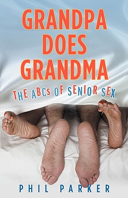 Image for Grandpa Does Grandma: The ABCs of Senior Sex