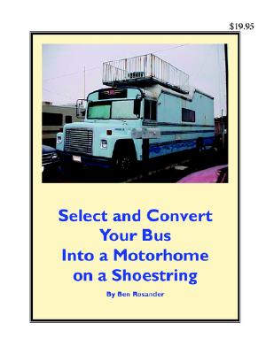 Select and Convert Your Bus into a Motorhome on a Shoestring, Ben Rosander