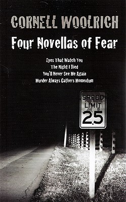 Four Novellas of Fear: Eyes That Watch You / the Night I Died / You'll Never See Me Again / Murder Always Gathers Momentum, Woolrich, Cornell