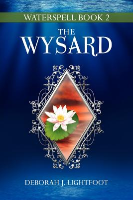 Waterspell Book 2: The Wysard, Lightfoot, Deborah J.