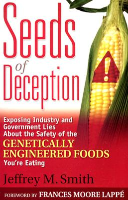 Image for Seeds of Deception:  Exposing Industry and Government Lies About the Safety of the Genetically Engineered Foods You're Eating