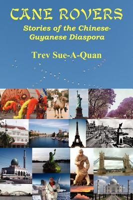 Image for Cane Rovers: Stories of the Chinese- Guyanese Diaspora