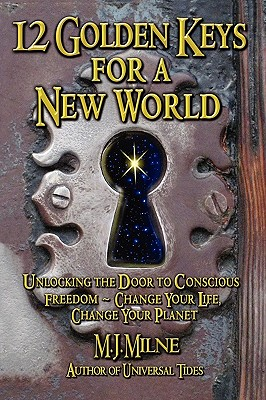 Image for 12 Golden Keys for a New World: Unlocking the Door to Conscious Freedom--Change Your Life, Change Your Planet