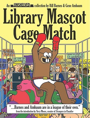 Library Mascot Cage Match: An Unshelved Collection, Barnes, Bill; Ambaum, Gene