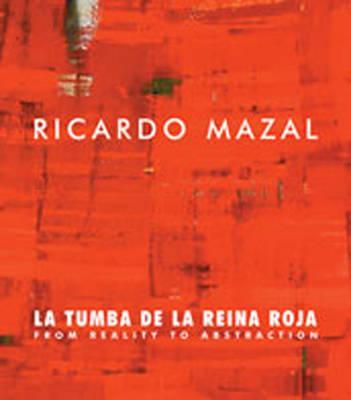 Image for Ricardo Mazal: La Tumba de la Reina Roja: From Reality to Abstraction
