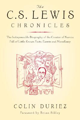 The C.S. Lewis Chronicles: The Indispensable Biography of the Creator of Narnia Full of Little-Known Facts, Events and Miscellany, COLIN DURIEZ