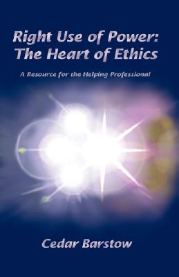 Image for Right Use Of Power:  The Heart of Ethics