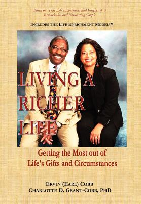 Living a Richer Life: Getting the Most Out of Life's Gifts and Circumstances, Cobb, Ervin (Earl); Grant-Cobb, Charlotte D.