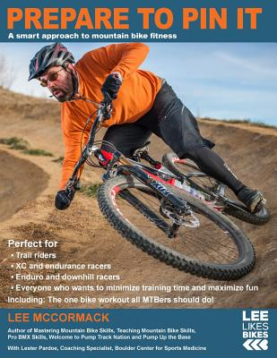 Image for Prepare to Pin It: A smart approach to mountain bike fitness (Lee Likes Bikes training series) (Volume 2)