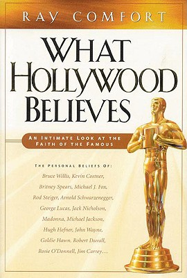 Image for What Hollywood Believes: An Intimate Look at the Faith of the Famous