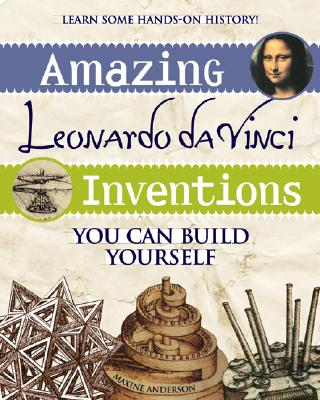 Amazing Leonardo da Vinci Inventions: You Can Build Yourself (Build It Yourself), Anderson, Maxine