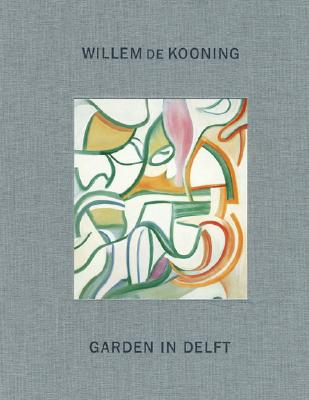 Willem de Kooning: Garden in Delft: Landscapes 1928-1988, de Kooning, Willem
